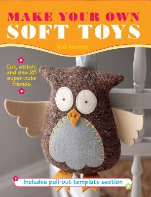 Make Your Own Soft Toys. Robert Merrett