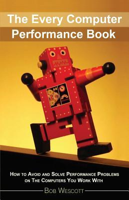 Every Computer Performance Book: How to Avoid and Solve Performance Problems 