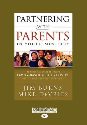Partnering with Parents in Youth Ministry: The Practical Guide to Today's Family-Based Youth Ministry (Large Print 16pt)