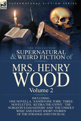 The Collected Supernatural and Weird Fiction of Mrs Henry Wood: Volume 2-