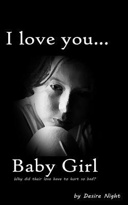 I Love You Baby Girl: A Heartbreaking True Story of Child Abuse