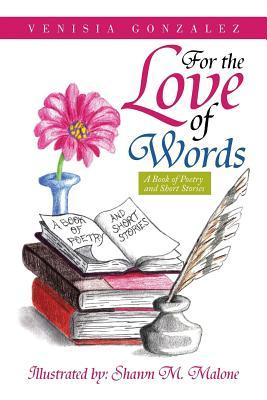 For the Love of Words: A Book of Poetry and Short Stories