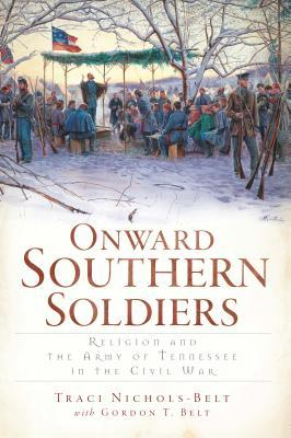 Onward Southern Soldiers: Religion and the Army of Tennessee in the Civil War