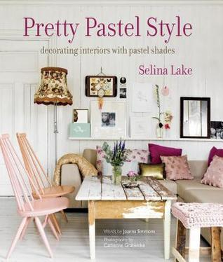 Ebook Pretty Pastel Style: Decorating interiors with pastel shades by Selina Lake DOC!