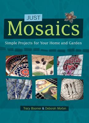 Just Mosaics: Simple Projects for Your Home and Garden
