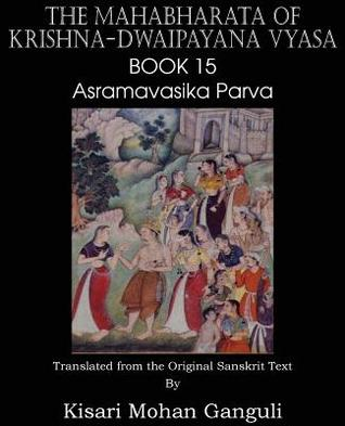 The Mahabharata of Krishna-Dwaipayana Vyasa Book 15 Asramavasika Parva