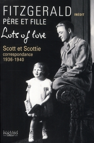Lots Of Love: Scott Et Scottie: Correspondence, 1936-1940