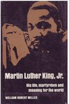 Martin Luther King, Jr.; his life, martyrdom, and meaning for the world