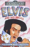 Elvis and His Pelvis (Dead Famous)