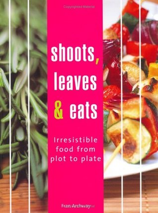 Shoots, Leaves & Eats by Fran Archway