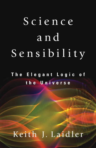 Science and Sensibility: The Elegant Logic of the Universe