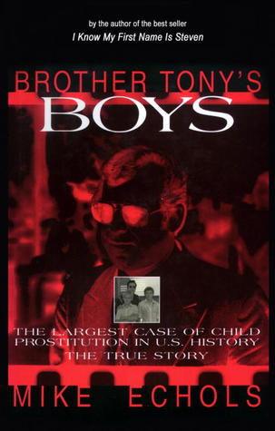 Brother Tony's Boys: The Largest Case of Child Prostitution in U.S. History: The True Story