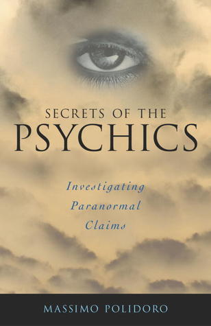 Secrets of the Psychics: Investigating Paranormal Claims