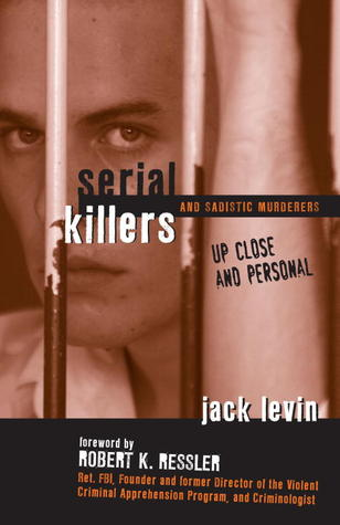 Serial Killers and Sadistic Murderers Up Close and Personal