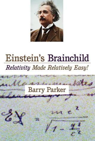 Einstein's Brainchild: Relativity Made Relatively Easy!