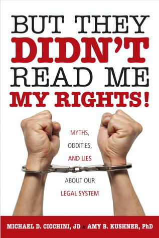 But They Didn't Read Me My Rights! by Michael D. Cicchini
