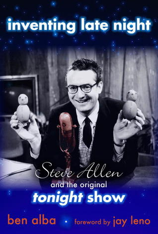Inventing Late Night: Steve Allen And the Original Tonight Show