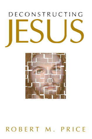 Ebook Deconstructing Jesus by Robert M. Price TXT!