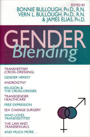 Gender Blending: Transvestism (Cross-Dressing), Gender Hersey, Androgyny, Religion & the Cross- Dresser, Transgender Healthcare, Free Expression, Sex Change Surgery, wh
