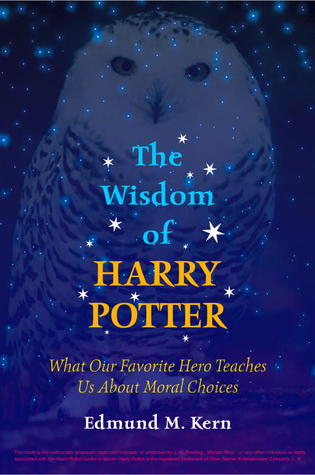 The Wisdom of Harry Potter What Our Favorite Hero Teaches Us About Moral Choices