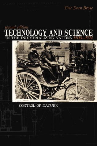 Technology And Science in the Industrializing Nations 1500-1914: Control Of Nature