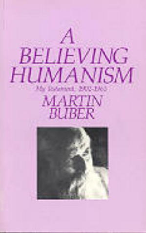 A Believing Humanism: My Testament, 1902-1965