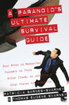 A Paranoid's Ultimate Survival Guide: Dust Mites to Meteorites, Tsunamis to Ticks, Killer Clouds to Jellyfish, Solar Flares to Salmonella