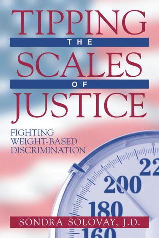 Tipping the Scales of Justice: Fighting Weight Based Discrimination Descargar un libro gratis en línea