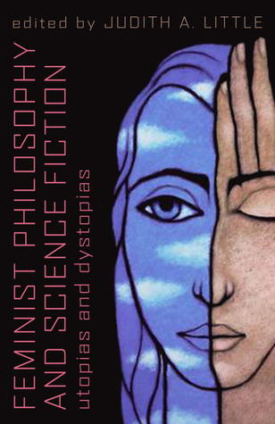 Feminist Philosophy And Science Fiction: Utopias And Dystopias