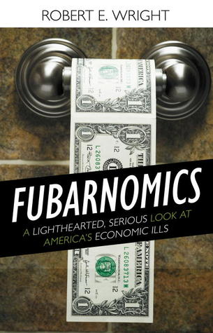 Fubarnomics: A Lighthearted, Serious Look at America's Economic Ills