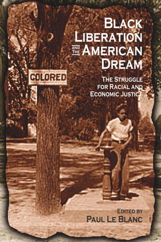 Black Liberation and the American Dream: The Struggle for Racial and Economic Justice : Analysis, Strategy, Readings