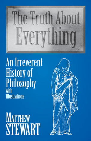The Truth About Everything: An Irreverent History of Philosophy with Illustrations