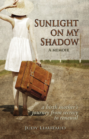 Sunlight on My Shadow: A Birth Mother's Journey From Secrecy to Renewal