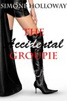 The Accidental Groupie (The Accidental Groupie, #1)
