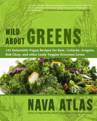 wild-about-greens-125-delicious-recipes-from-hearty-soups-stews-to-succulent-sautes-smoothies