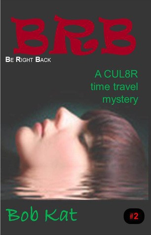 BRB (Be Right Back) (CUL8R Time Travel Mystery, #2)