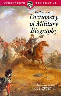 The Wordsworth Dictionary of Military Biography