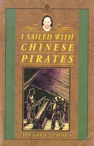 I Sailed with Chinese Pirates by Aleko E. Lilius