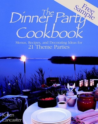 Dinner Party Cookbook—Free Sample: Menus, Recipes, and Decorating Ideas for 2 Theme Parties