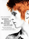 When Ziggy Played Guitar: David Bowie, The Man Who Changed The World
