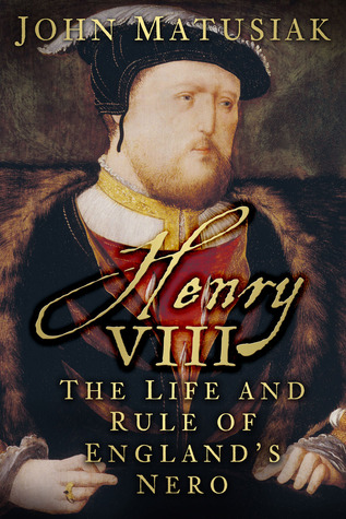 Henry VIII: The Life and Rule of Englands Nero