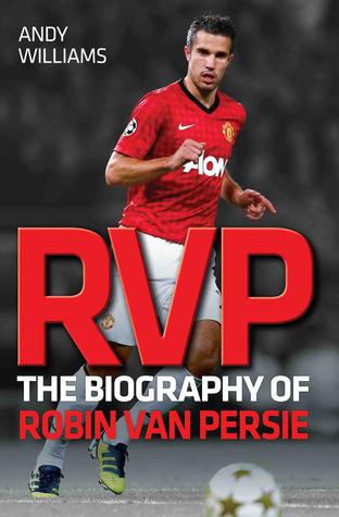 RVP: The Biography of Robin Van Persie
