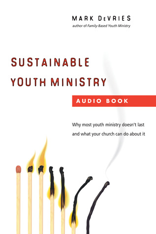 Sustainable Youth Ministry: Why Most Youth Ministry Doesn't Last and What Your Church Can Do About It