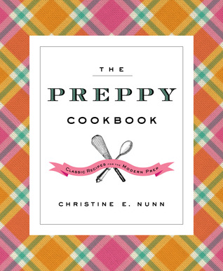 The Preppy Cookbook: Classic Recipes for the Modern Prep