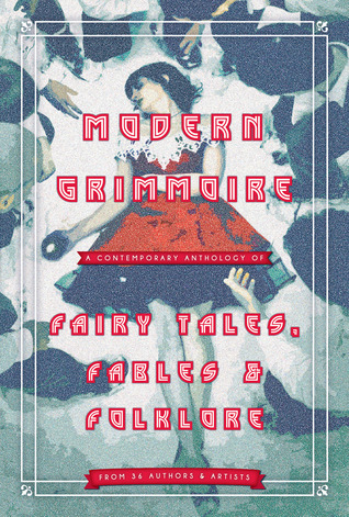 Modern Grimmoire: Contemporary Fairy Tales, Fables & Folklore