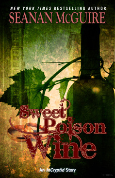 Sweet Poison Wine by Seanan McGuire