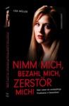 Nimm mich, bezahl mich, zerstör mich! - Mein Leben als minderjährige Prostituierte in Deutschland