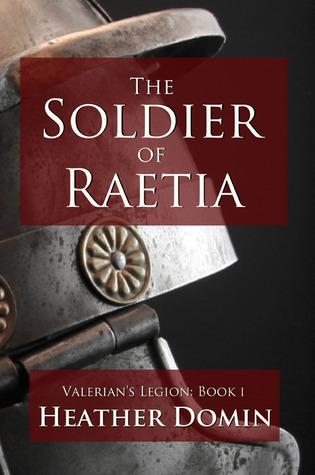 The Soldier of Raetia (Valerian's Legion, #1)