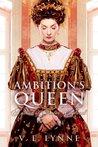 Ambition's Queen: A Novel of Tudor England