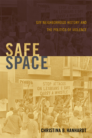 Safe Space: Gay Neighborhood History and the Politics of Violence
